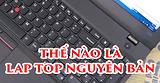Thế nào là một laptop nguyên bản?