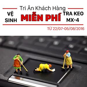 Event: Miễn phí vệ sinh, cài hệ điều hành và tra keo tản nhiệt loại xin MX-4