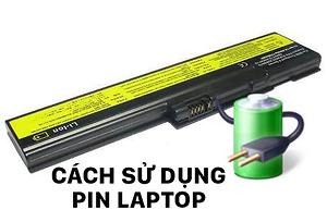 Sử dụng Pin Laptop như thế nào là đúng cách