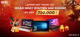 LAPTOP HOT TRONG TAY NHẬN NGAY KHUYẾN MÃI KHỦNG LÊN ĐẾN 750.000 VNĐ